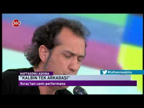 Kıraç - Kalbin Tek Arkadaşı Canlı Performans / Hafta Sonu Aşkına