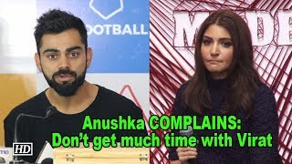 Anushka COMPLAINS: Don't get much time to spend with ViratQ - IANSINDIA