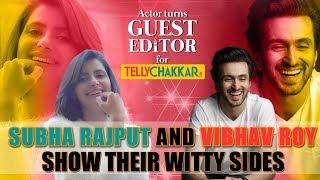 Subha Rajput interviews co-star Vibhav Roy I Guest Editor I TellyChakkar - TELLYCHAKKAR