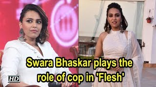Swara Bhaskar plays the role of cop in 'Flesh' - IANSLIVE