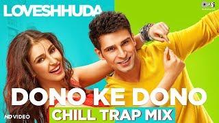 Dono Ke Dono Chill Trap Mix - Loveshhuda | Girish Kumar, Navneet Dhillon | Parichay, Neha Kakkar - TIPSMUSIC