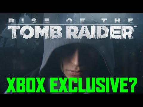 Rise of Tomb Raider an Xbox Exclusive - Timed Exclusive Only???