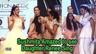 Sushmita Amazed to see Daughter Renee Sing at BTFW 2018 - IANSINDIA