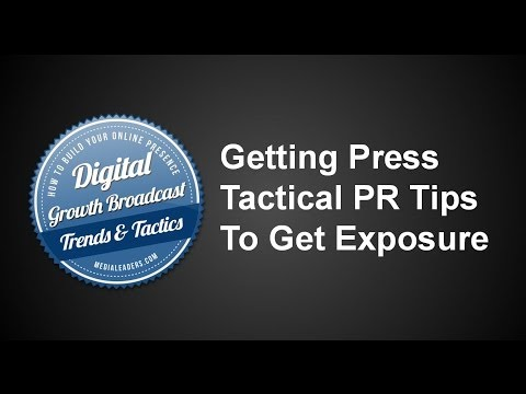 Getting Press: Tactical PR Tips To Get Grassroots Exposure