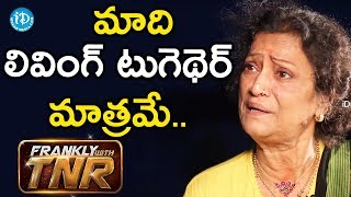 మాది లివింగ్ టుగెథెర్ మాత్రమే - Rama Prabha    Frankly With TNR    Talking Movies With iDream - IDREAMMOVIES