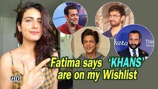 Fatima Sana Shaikh says 'KHANS' are on my Wishlist - BOLLYWOODCOUNTRY