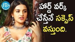 హార్డ్ వర్క్ చేస్తేనే సక్సెస్ వస్తుంది - Nidhhi Agerwal || Talking Movies With iDream - IDREAMMOVIES