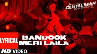 Bandook Meri Laila Song ( Lyrics) | A Gentleman - SSR | Sidharth Jacqueline | Sachin-Jigar | Raftaar - TSERIES