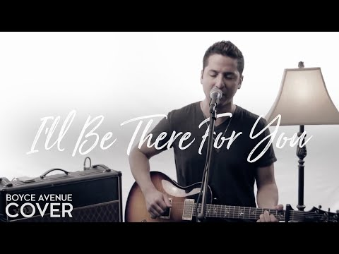 I'll Be There For You (Friends Theme) - The Rembrandts (Boyce Avenue cover) on iTunes & Spotify
