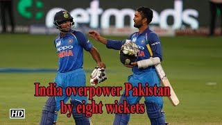 Asia Cup 2018 | India overpower Pakistan by eight wickets - IANSINDIA