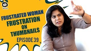 Frustrated Woman FRUSTRATION on YouTube Thumbnails | Frustrated Woman Telugu Web Series | Sunaina - YOUTUBE