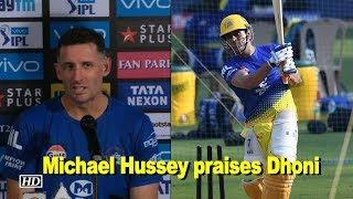 IPL 2018 | Michael Hussey praises Dhoni - IANSINDIA