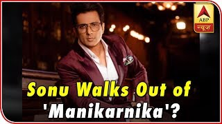 Here is why Sonu Sood walked out of  'Manikarnika: The Queen of Jhansi' ! - ABPNEWSTV
