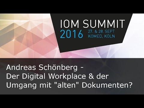 """#ioms16 Andreas Schönberg - Der Digital Workplace & der Umgang mit """"alten"""" Dokumenten"""