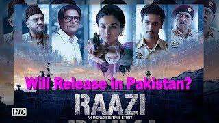 Will Alia Bhatt's 'Raazi' see a Pakistan Release? - IANSLIVE