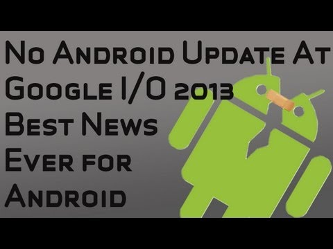 No Android Update at Google I/O 2013 was the Big News