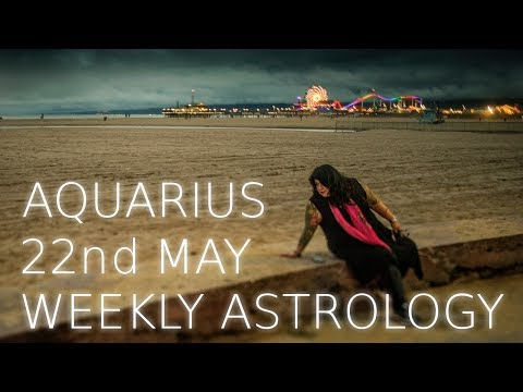 Aquarius Weekly Astrology Forecast May 22nd 2017