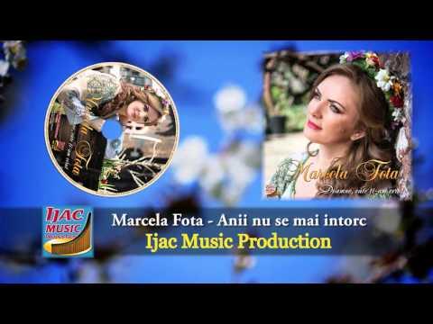 Marcela Fota - Anii nu se mai intorc   NOU 2014