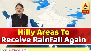 Skymet Weather Report: Hilly areas to receive rainfall again - ABPNEWSTV