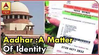 """Supreme Court says, """"Aadhar has become the biggest identity of Indians"""" - ABPNEWSTV"""