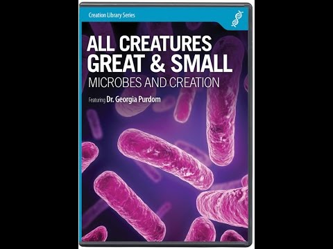 All Creatures Great & Small: Microbes and Creation - Dr. Georgia Purdom