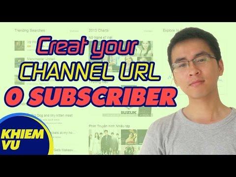 hướng dẫn tạo url cho kênh với 0 sub khiêm vũ
