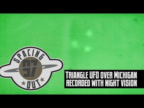 Night vision records triangle UFO over Michigan - Spacing Out! Ep. 97