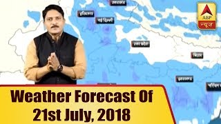 Skymet Report: Weather Forecast Of 21st July, 2018 - ABPNEWSTV