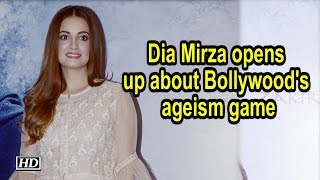 Dia Mirza opens up about Bollywood's ageism game - IANSINDIA