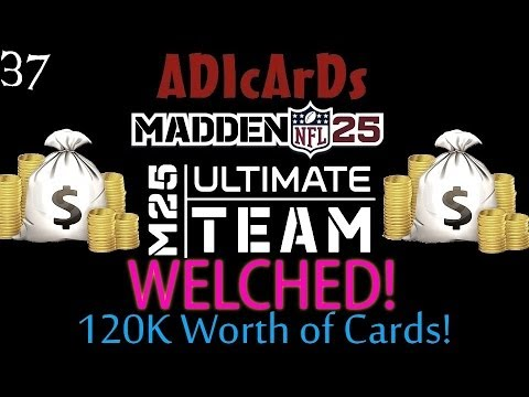 Madden 25 Ultimate Team | WELCHED! | 120k+ Worth of Cards | SMH | MUT 25