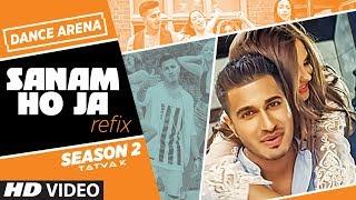 SANAM HO JA (Remix) | Arjun | TATVA K | Dance Arena Season 2 - TSERIES