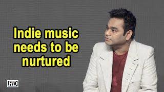 Indie music needs to be nurtured: A.R. Rahman - IANSINDIA