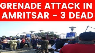 Amritsar grenade attack: 3 dead, several injured, CM Amarinder Singh hints at Khalistan-ISI links - NEWSXLIVE