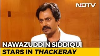 Didn't Want The Portrayal Of Bal Thackeray To Look Caricaturish: Nawazuddin - NDTV