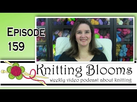 Working my Way back to Normal - EP159 - Knitting Blooms