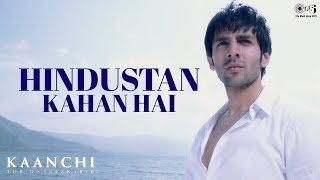 Hindustan Kahan Hai Song Video - Kaanchi | Kartik Aaryan, Mishti | Sukhwinder Singh, Mohit Chauhan - TIPSMUSIC