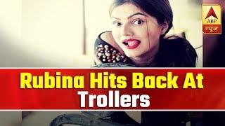 TV Actress Rubina Dilaik hits back at trollers ! - ABPNEWSTV