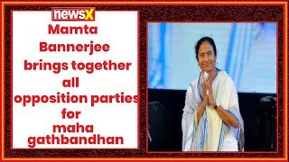 Mamta Bannerjee brings together all opposition parties for a mahagathbandhan - NEWSXLIVE