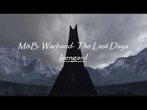 M&B: Warband -The last Days (Isengard Part 31) Odd Battle Tactics