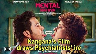 Kangana's 'Mental Hai Kya ?' draws Psychiatrists' ire - IANSLIVE