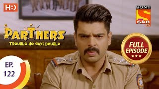 Partners Trouble Ho Gayi Double - Ep 122 - Full Episode - 16th May, 2018 - SABTV