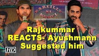 Rajkummar REACTS- Ayushmann Suggested him for 'Bareilly ki Barfi' - BOLLYWOODCOUNTRY