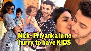 Nick- Priyanka in no hurry to have kids - IANSLIVE