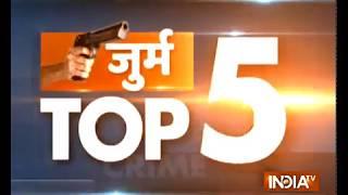 Crime Top 5 | December 18, 2018 - INDIATV