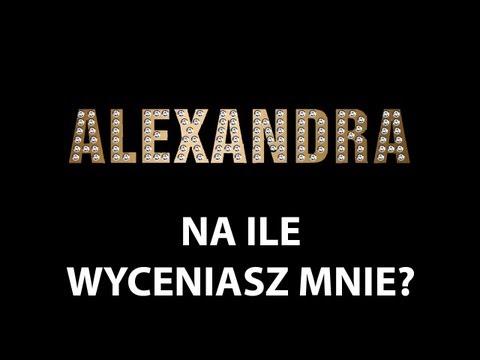 Alexandra - Na ile wyceniasz mnie?