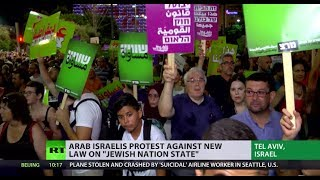 'Discriminatory': Arab Israelis protest 'Jewish nation-state' law - RUSSIATODAY