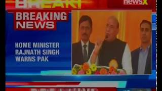 Home Minister Rajnath Singh warns Pakistan, says India can kill enemies on other side too - NEWSXLIVE