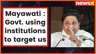 BSP chief Mayawati: Govt. is using institutions to target us, some media outlets attacking her party - NEWSXLIVE