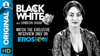 Sandeepa Dhar on Black & White - The Interview - EROSENTERTAINMENT