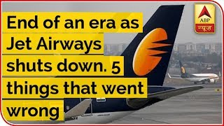 End of an era as Jet Airways shuts down operations! 5 things that went wrong - ABPNEWSTV